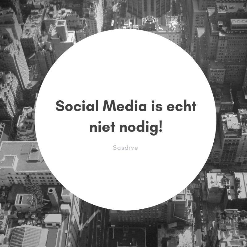 Social Media is echt niet nodig!