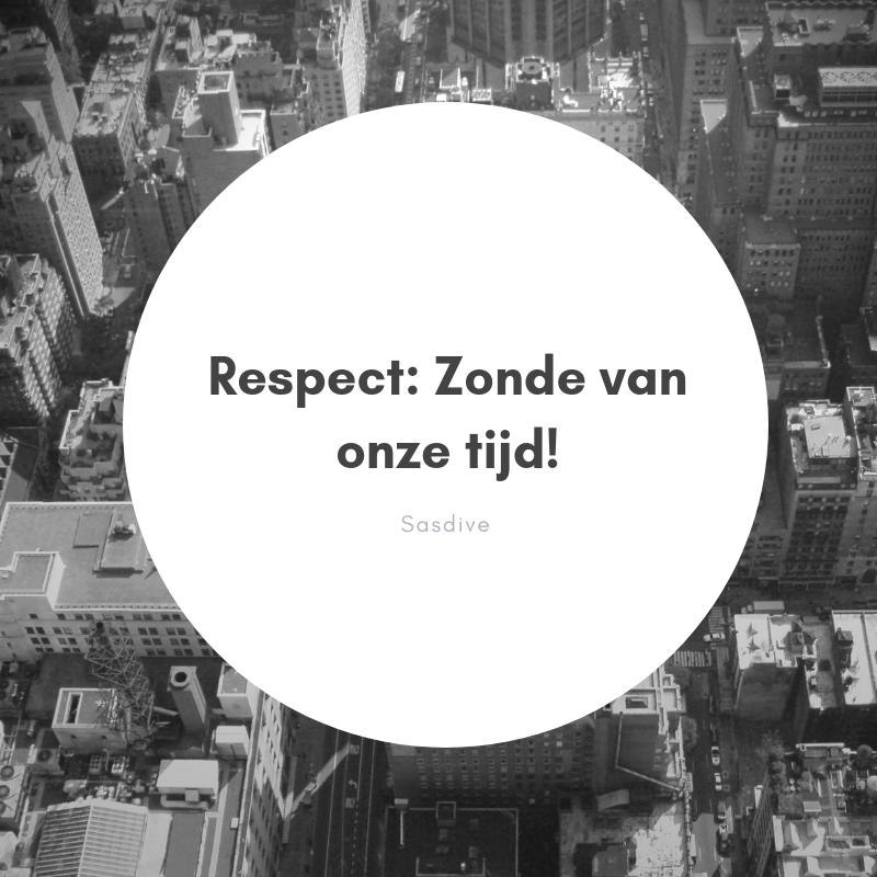 Respect: Zonde van onze tijd!