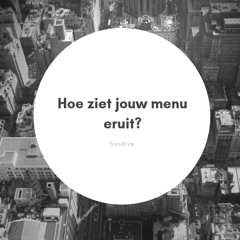 Hoe ziet jouw menu eruit?