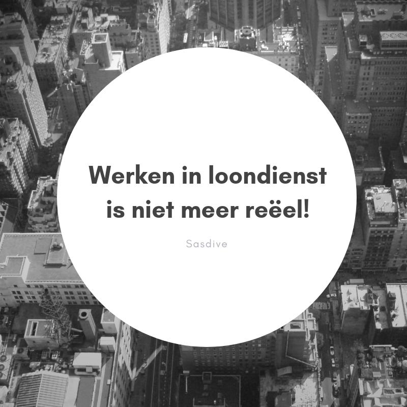 Werken in loondienst is niet meer reëel!